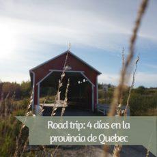 Road trip: 4 días en la provincia de Quebec